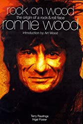 Rock on Wood: The Origin of a Rock and Roll Face - Ronnie Wood by Terry Rawlings (1999-04-23)