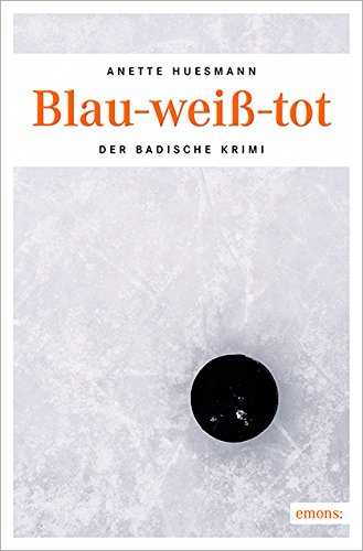 Anette Huesmann - Blau-weiß-tot (Der Badische Krimi)