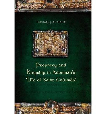[(Prophecy and Kingship in Adomnan's 'Life of Saint Columba')] [Author: Michael Enright] published on (April, 2013)