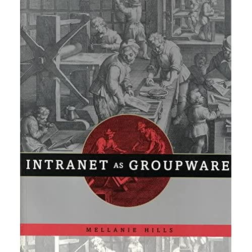 [(Intranet as Groupware)] [By (author) Mellanie Hills] published on (December, 1996)