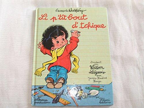 Li P'tit Bout d'Tchique, tome 1 (en wallon liegeois )