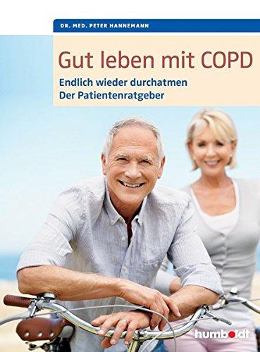 Gut leben mit COPD: Endlich wieder durchatmen, der Patientenratgeber. Mit einem Vorwort von Dr. med. Martina Wenker, Präsidentin der Ärztekammer ... (humboldt Gesundheitsratgeber)