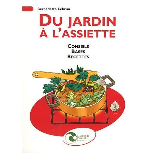 Du jardin à l'assiette : Conseils, bases, recettes de Bernadette Lebrun (27 octobre 2011) Broché