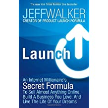 Launch: An Internet Millionaire's Secret Formula to Sell Almost Anything Online, Build a Business You Love and Live the Life of Your Dreams by Jeff Walker (2014-11-20)