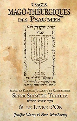 Usages Mago-Thurgiques des Psaumes selon la Kabbale Judaque et Chrtienne. Sefer Shimush Tehilim & le Livre dOr.