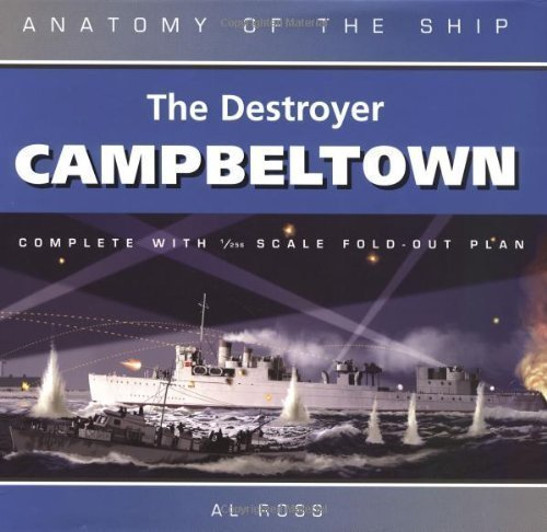 The Destroyer Campbeltown (Anatomy of the Ship) 2nd (second) Revised Edition by Ross, Al published by Conway Maritime Press Ltd (2004)