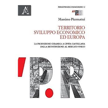 Territorio, Sviluppo Economico Ed Europa: La Produzione Ceramica A Civita Castellana Dalla Ricostruzione Al Mercato Unico