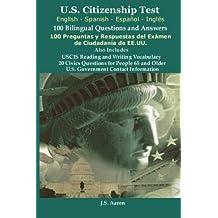 *U.S.Citizenship Test (English and Spanish - Español y Inglés) 100 Bilingual Questions and Answers  100 Preguntas y respuestas del exámen de la ciudadanía