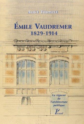 Emile Vaudremer, 1829-1914 : La rigueur de l'architecture publique