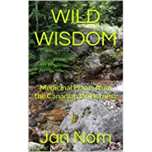 WILD WISDOM: Medicinal Plants from the Canadian Wilderness (English Edition)