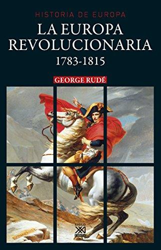 La Europa revolucionaria 1783-1815 (Historia de Europa)