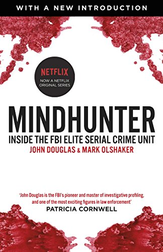Mindhunter: Inside the FBI Elite Serial Crime Unit (Now A Netflix Series) (Das Killer-buch Serial Killers)