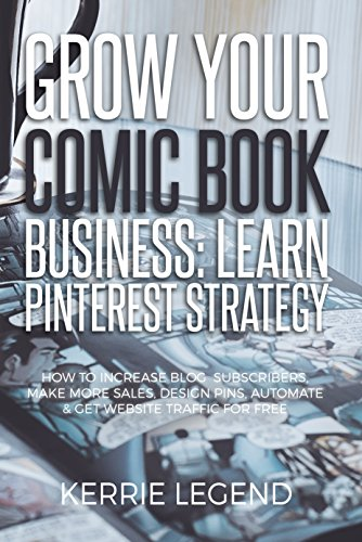 Grow Your Comic Book Business: Learn Pinterest Strategy: How to Increase Blog Subscribers, Make More Sales, Design Pins, Automate & Get Website Traffic for Free (English Edition)