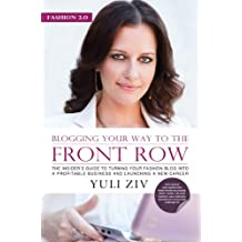 Fashion 2.0: Blogging Your Way to The Front Row- The Insider's Guide to Turning Your Fashion Blog into a Profitable Business and Launching a New Career (English Edition)