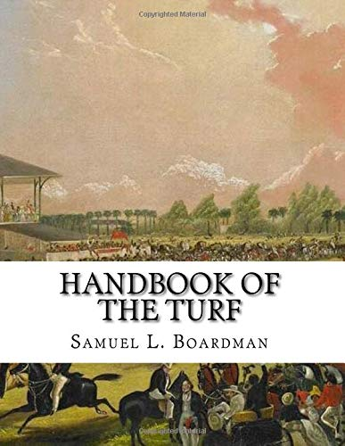 Handbook of the Turf: A Treasury of Information for Horsemen – Information about Horses, Tracks and Horse Racing por Samuel L. Boardman