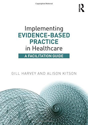 Implementing Evidence-Based Practice in Healthcare: A Facilitation Guide by Gill Harvey (2015-03-31)