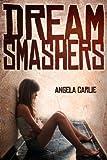 Dream Smashers by Angela Carlie