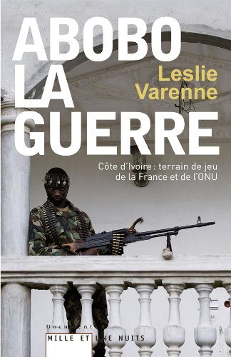 Abobo-la-guerre: Côte d'Ivoire : terrain de jeu de la France et de l'ONU