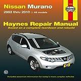 Nissan Murano Automotive Repair Manual: Models Covered: All Nissan Murano Models - 2003 Through 2010 (Haynes Service and Repair Manuals)
