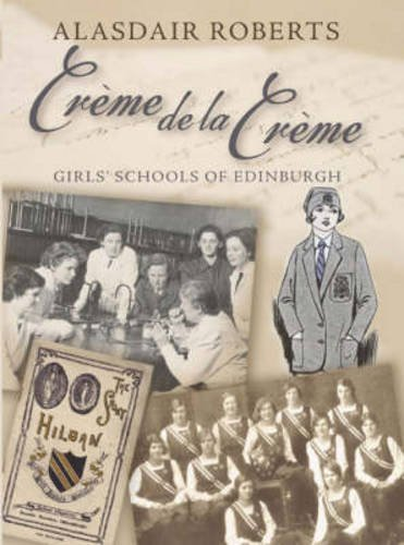 Creme de la Creme: Girls' Schools of Edinburgh by Alasdair Roberts (2007-12-05)