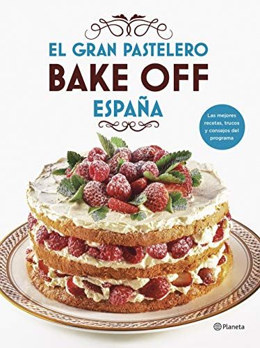 El gran pastelero. Bake Off España (Planeta Cocina)
