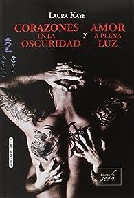 CORAZONES EN LA OSCURIDAD / AMOR A PLENA LUZ par Laura Kaye