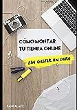 Cómo montar tu tienda online sin gastar un duro: Aprende a crear tu propia e-commerce sin invertir un euro