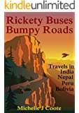 Rickety Buses Bumpy Roads: Travels in India Nepal Peru Bolivia