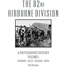 The 82nd Airborne Division: A Photographic History Volume 1: Training, Sicily, Salerno, Anzio by Phil Nordyke (2015-05-30)