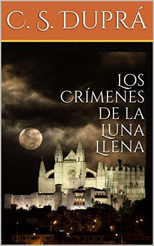 Los Crímenes de la Luna Llena por C. S. Duprá