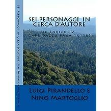 Sei personaggi  in cerca d'autore  (E Enrico IV, Cappidazzu paga tutu) (Italian Edition)