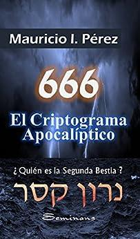 666 El Criptograma Apocalíptico: ¿Quién es la Segunda Bestia? (Spanish Edition) by [Pérez, Mauricio I.]