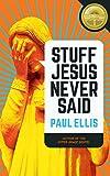 Stuff Jesus Never Said