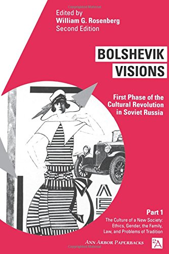 Bolshevik Visions v. 1; Culture of a New Society - Ethics, Gender, Family, Law and Problems of Tradition: First Phase of the Cultural Revolution in ... of Tradition v. 1 (Ann Arbor Paperbacks)