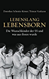 Lebenslang Lebensborn: Die Wunschkinder der SS und was aus ihnen wurde