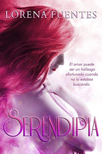 Resultado de imagen para SERENDIPIA: El amor puede ser un hallazgo afortunado cuando no lo estabas buscando de Lorena Fuentes.