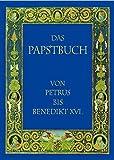 Das Papstbuch: Von Petrus bis Benedikt XVI.