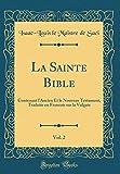 la sainte bible vol 2 contenant l ancien et le nouveau testament traduite en francois sur la vulgate classic reprint