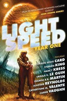 Lightspeed: Year One (English Edition) von [Card, Orson Scott, King, Stephen, Martin, George R.R., Silverberg, Robert, Le Guin, Ursula K. , Reed, Robert, McCaffrey, Anne, Kress, Nancy , Vaughn, Carrie]