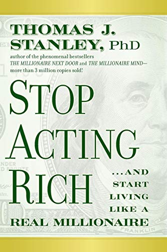 Stop Acting Rich: And Start Living Like A Real Millionaire - Real Geld