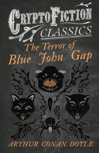 The Terror of Blue John Gap: (Cryptofiction Classics - Weird Tales of Strange Creatures) (Gap Shorts Classic)