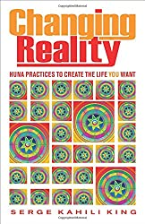 Changing Reality: Huna Practices to Create the Life You Want