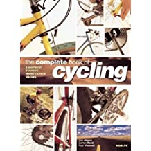 The Complete Book Of Cycling: Equipment * Touring * Maintenance * Racing by Dan Joyce (1999-12-31)