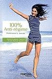 100% anti-régime - Rester jeune, mince et en bonne santé grâce à la naturopathie