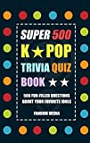 #10: SUPER 500 KPOP TRIVIA QUIZ BOOK - 500 Fun-Filled Trivia Questions  About Your Favorite Idols