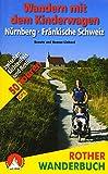 Wandern mit dem Kinderwagen Nürnberg - Fränkische Schweiz: 50 Touren zwischen Lichtenfels und Roth. Mit GPS-Daten (Rother Wanderbuch) - Renate Linhard, Roman Linhard