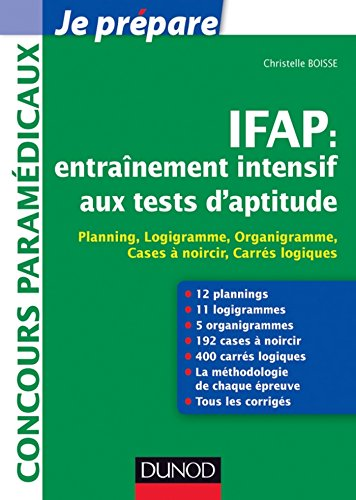 IFAP : entraînement intensif aux tests d'aptitude - Planning, Logigramme, Organigramme : Planning, Logigramme, Organigramme, Cases à noircir, Carrés logiques (Concours paramédicaux et sociaux)