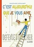 C'est aujourd'hui que je vous aime | Morel, François (1959-....). Auteur