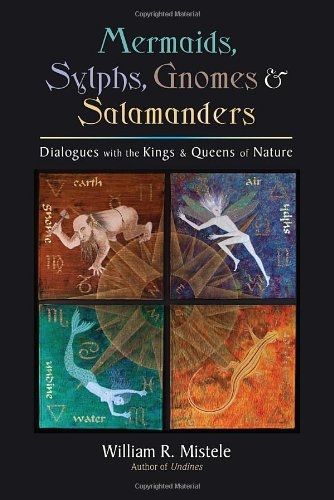Mermaids, Sylphs, Gnomes, and Salamanders: Dialogues with the Kings and Queens of Nature