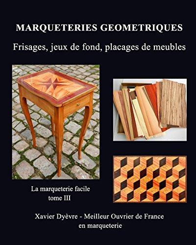 Marqueteries Geometriques: Frisages, Jeux de Fond, Placages de Meubles